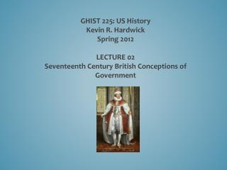 GHIST 225: US History Kevin R. Hardwick Spring 2012 LECTURE  02
