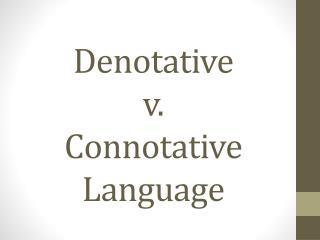Denotative v.  Connotative  Language