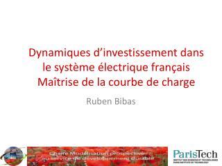 Dynamiques d'investissement  dans  le système électrique français Maîtrise  de la courbe de charge