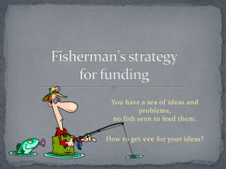 Fisherman's strategy  for funding