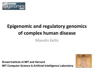 Epigenomic and regulatory genomics  of complex human disease