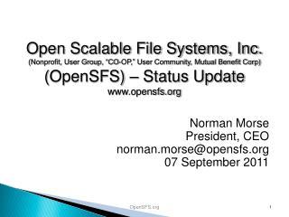 Norman Morse President, CEO n orman.morse@opensfs.org 07 September 2011