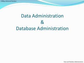Data Administration  &  Database Administration