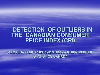 DETECTION  OF OUTLIERS IN THE  CANADIAN CONSUMER PRICE INDEX CPI  ABDELNASSER SA DI AND SUSANA RUBIN BLEUER  STATISTI