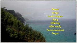 Prayer Songs Lord's Supper Song  Offering Bible study Announcements Prayer