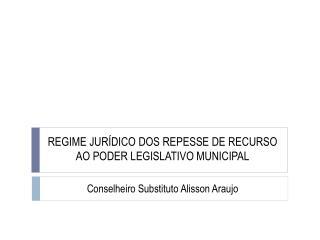 REGIME JURÍDICO DOS REPESSE DE RECURSO AO PODER LEGISLATIVO MUNICIPAL