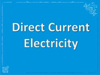 Direct Current Electricity