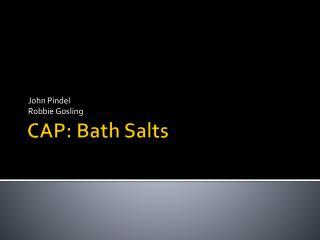 CAP: Bath Salts