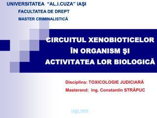 CIRCUITUL XENOBIOTICELOR  ÎN ORGANISM ŞI ACTIVITATEA LOR BIOLOGICĂ
