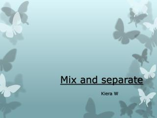 Mix and separate