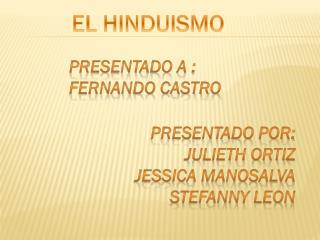 PRESENTADO  POR: JULIETH ORTIZ JESSICA MANOSALVA STEFANNY LEON