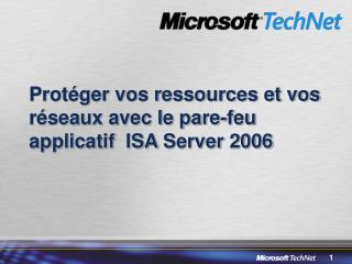 Protéger vos ressources et vos réseaux avec le pare-feu applicatif  ISA  Server 2006