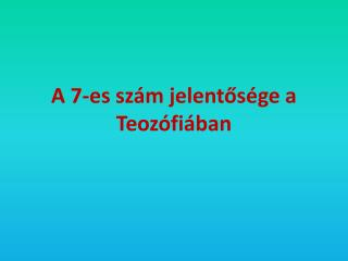 A 7-es  szám  jelentősége a Teozófiában