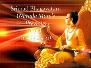 Srimad Bhagavatam ( Narada Mun i�s  Previous Life )  (1.5.23-1.5.31)