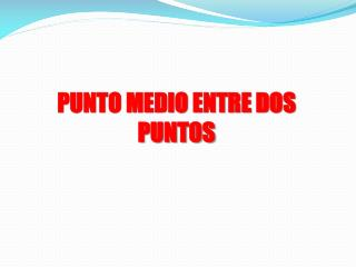 PUNTO MEDIO ENTRE DOS PUNTOS