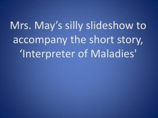 Mrs. May's silly slideshow to accompany the short story, 'Interpreter of Maladies'