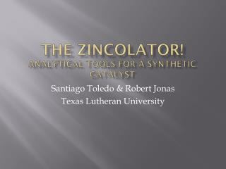 The  Zincolator ! Analytical tools for  a  S ynthetic Catalyst