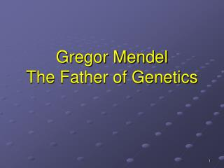 Gregor Mendel The Father of Genetics