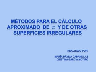 MÉTODOS PARA EL CÁLCULO  APROXIMADO   DE     Y DE OTRAS  SUPERFICIES IRREGULARES