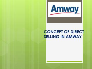 CONCEPT OF DIRECT SELLING IN AMWAY