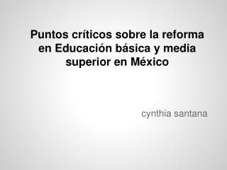 Puntos críticos sobre la reforma  en Educación básica y media  superior en México
