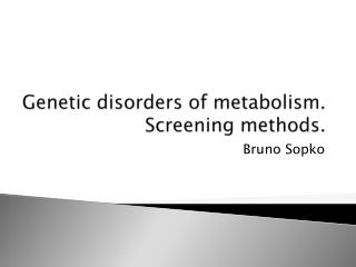 Genetic disorders  of metabolism. Screening  methods.
