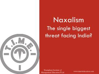 Naxalism The single biggest threat facing India?