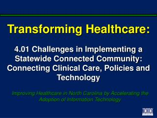 Transforming Healthcare:    4.01 Challenges in Implementing a Statewide Connected Community: Connecting Clinical Care, P