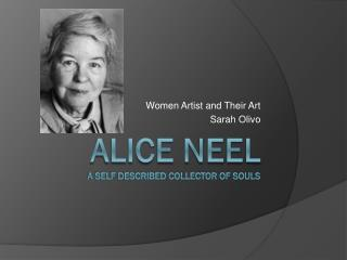 Alice neel a self described collector of souls