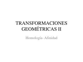 TRANSFORMACIONES GEOMÉTRICAS II