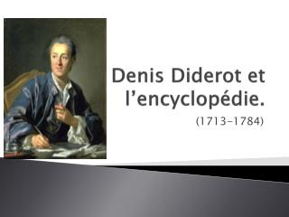 Denis Diderot et  l'encyclopédie .