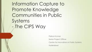 Information Capture to Promote Knowledge Communities in Public Systems - The CIPS Way