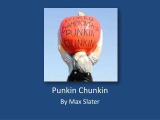 Punkin Chunkin By Max Slater