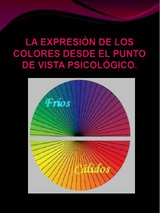 LA  EXPRESIÓN  DE LOS COLORES DESDE EL PUNTO DE VISTA  PSICOLÓGICO .