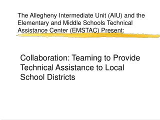 The Allegheny Intermediate Unit AIU and the Elementary and Middle Schools Technical Assistance Center EMSTAC Present: