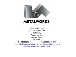 LA Metalworks Ltd Unit 1, Millhouse Lane, Bedmond, Abbots Langley Hertfordshire, WD5 0SD