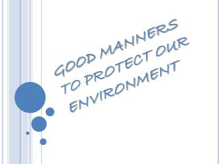 GOOD MANNERS TO PROTECT OUR ENVIRONMENT
