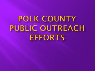 Polk County Public  Outreach  efforts