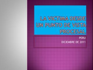 LA VICTIMA DESDE UN PUNTO DE VISTA PROCESAL
