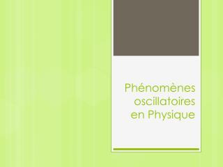 Phénomènes oscillatoires en Physique