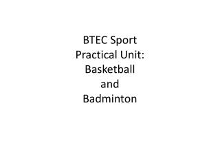 BTEC Sport Practical Unit: Basketball and Badminton