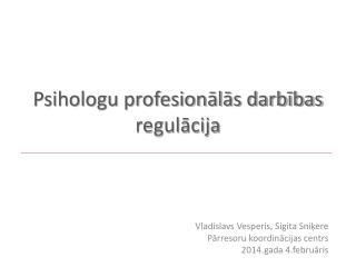 P sihologu profesionālās darbības regulācija