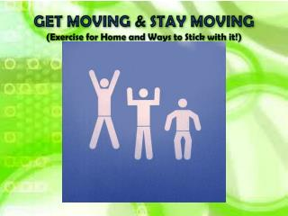 GET MOVING & STAY MOVING (Exercise for Home and Ways to Stick with it!)