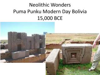 Neolithic Wonders Puma  Punku  Modern Day Bolivia 15,000 BCE