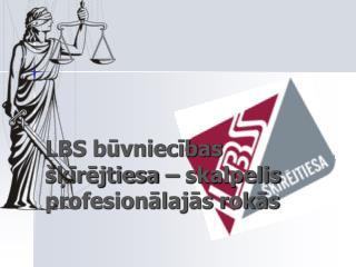 LBS būvniecības šķīrējtiesa – skalpelis profesionālajās rokās