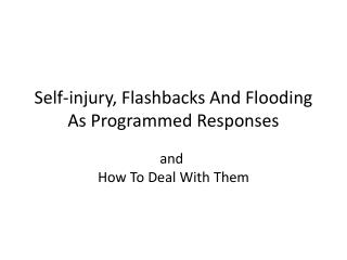 Self-injury, Flashbacks And Flooding As Programmed Responses