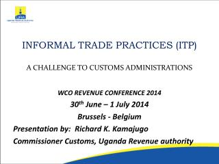 INFORMAL TRADE PRACTICES (ITP) A CHALLENGE TO CUSTOMS ADMINISTRATIONS WCO REVENUE CONFERENCE 2014