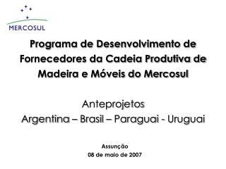 Programa de Desenvolvimento de Fornecedores da Cadeia Produtiva de Madeira e M veis do Mercosul  Anteprojetos Argentina
