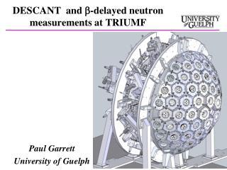 DESCANT  and  b -delayed neutron measurements at TRIUMF