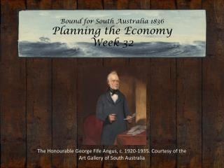 Bound for South Australia 1836 Planning the Economy Week 32